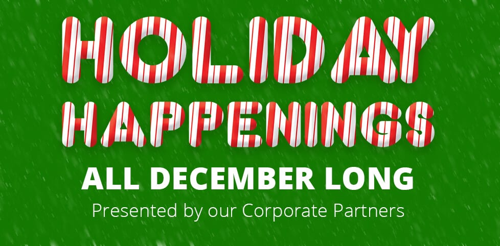 Holiday Happenings ALL DECEMBER LONG
